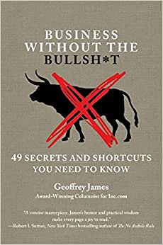 Business Without The Bullsh*T: 48 Secrets And Shortcuts You Need To Know