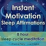 Instant Motivation Sleep Affirmations: 8 Hour Sleep Cycle Meditation | Joel Thielke,Catherine Perry