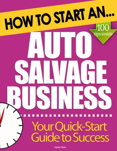 How to Start an Auto Salvage Business: Essential Start Up Tips to Boost Your Auto Salvage Business Success