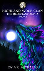 Highland Wolf Clan Series, Book 1, The Reluctant Alpha