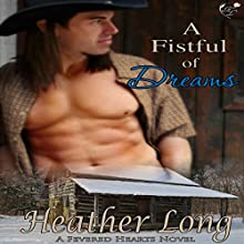 A Fistful of Dreams: Fevered Hearts, Book 4 Audiobook by Heather Long Narrated by Hollie Jackson