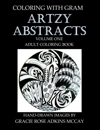 Coloring With GRAM: Artzy Abstracts Volume One - Adult Coloring Book: A Coloring Book for Adults Featuring Hand-drawn Designs by Gracie Rose Adkins McCay PDF