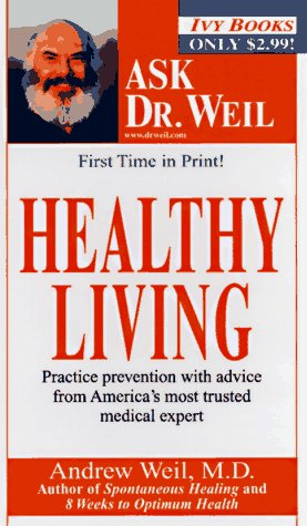 Healthy Living (Weil, Andrew. Ask Dr. Weil.), Andrew Md Weil