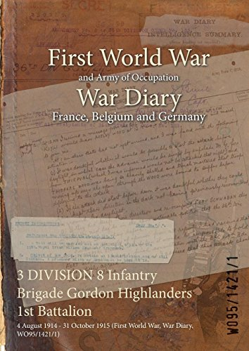 3 DIVISION 8 Infantry Brigade Gordon Highlanders 1st Battalion: 4 August 1914 - 31 October 1915 (First World War, War Diary, WO95/1421/1)