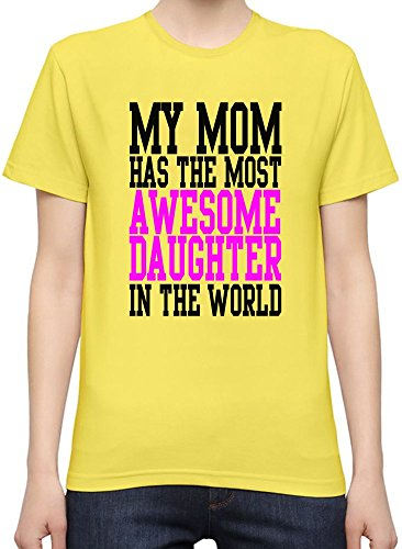 My Mom Has The Most Awesome Daughter In The World Slogan T-Shirt per Donne XX-Large