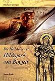Die Heilsteine der Hildegard von Bingen: Das Hausbuch der Steinheilkunde - Neue Erkenntnisse zu alten Weisheiten - Michael Gienger