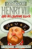 Henry VIII and His Chopping Block (Dead Famous)