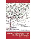 img - for [ { INSURGENT COLLECTIVE ACTION AND CIVIL WAR IN EL SALVADOR (CAMBRIDGE STUDIES IN COMPARATIVE POLITICS (HARDCOVER)) } ] by Wood, Elisabeth J (AUTHOR) Aug-04-2003 [ Hardcover ] book / textbook / text book