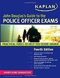 John Douglas's Guide to the Police Officer Exams (1607148463) by Douglas, John E.