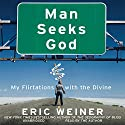 Man Seeks God: My Flirtations with the Divine (       UNABRIDGED) by Eric Weiner Narrated by Eric Weiner