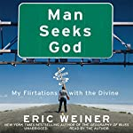 Man Seeks God: My Flirtations with the Divine | Eric Weiner