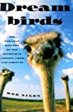 Dreambirds [Dream Birds]: The Strange History of the Ostrich in Fashion, Food, and Fortune