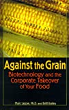 img - for Against the Grain: Biotechnology and the Corporate Takeover of Your Food book / textbook / text book