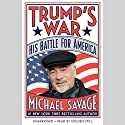 Trump's War: His Battle for America Audiobook by Michael Savage Narrated by Holden Still