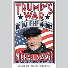 Trump's War: His Battle for America | Livre audio Auteur(s) : Michael Savage Narrateur(s) : Holden Still
