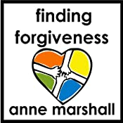 Finding Forgiveness: 30 Minutes on Letting Go of Resentment | [Anne Marshall]