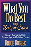 img - for What You Do Best in the Body of Christ: Discover Your Spiritual Gifts, Personal Style, and God-Given Passion book / textbook / text book