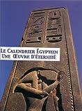 echange, troc Anne-Sophie von Bomhard - Le calendrier égyptien : une oeuvre d'éternité