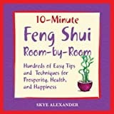 Skye Alexander 10-minute Feng Shui Room by Room: Hundred of Easy Tips and Techniques for Prosperity, Health, and Happiness (10 Minute): Hundred of Easy Tips and Techniques ... Health, and Happiness (10 Minute)