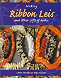 Making Ribbon Leis and Other Gifts of Aloha