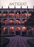 img - for Antiguo Colegio De San Ildefonso (Old School of San Ildefonso) book / textbook / text book