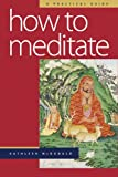 How to Meditate: A Practical Guide (0861713419) by McDonald, Kathleen