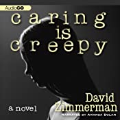 Caring Is Creepy: A Novel | [David Zimmerman]