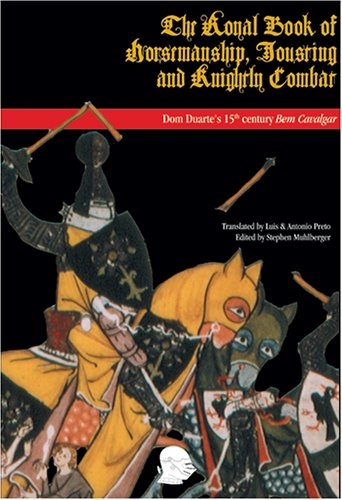 The Royal Book of Jousting, Horsemanship, and Knightly Combat: A Translation Into English of King Dom Duarte's 1438 Treatise