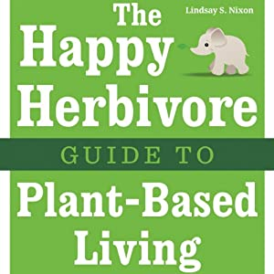 The Happy Herbivore Guide to Plant-Based Living Audiobook