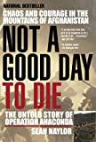 Not a Good Day to Die: The Untold Story of Operation Anaconda (0425207870) by Naylor, Sean