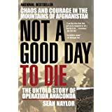 Not a Good Day to Die: The Untold Story of Operation Anacondaby Sean Naylor