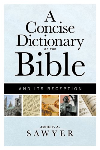 A Concise Dictionary of the Bible and Its Reception, JOHN F. A. SAWYER