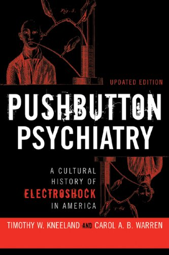 Pushbutton Psychiatry: A Cultural History Of Electric Shock Therapy In America, Updated Paperback Edition