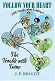 The Trouble with Twins (Follow Your Heart)
