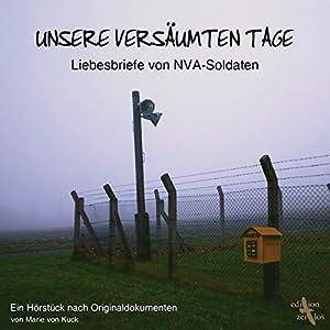 Unsere versäumten Tage. Liebesbriefe von NVA-Soldaten Hörbuch