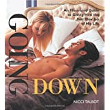 Going Down: An Illustrated Guide to Giving Him the Best Blow Job of His Lifeby Nicci Talbot