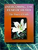 img - for Overcoming the Fear of Death: The Power of Faith book / textbook / text book