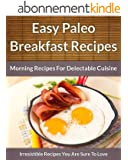 Paleo Breakfast Recipes: Morning Recipes for Delectable Cuisine (The Easy Recipe Book 45) (English Edition)