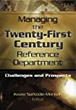 Managing the Twenty-First Century Reference Department: Challenges and Prospects (0789023326) by Katz, Linda S