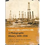 Early Oklahoma Oil: A Photographic History, 1859-1936 (Montague History of Oil Series) by Kenny Arthur Franks