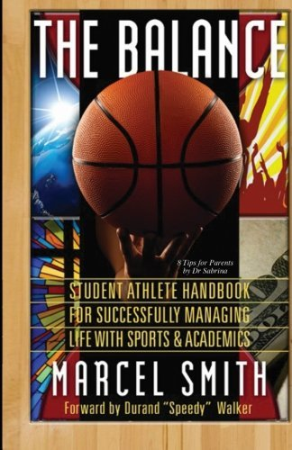 The Balance: The Student Athlete's Handbook for Successfully Managing Life with Sports & Academics