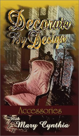 Decorate By Design with Mary Cynthia: Accessories Decorate by Design Decorating Course, vol.6 : Accessories [VHS]