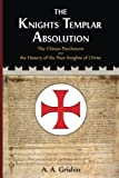 The Knights Templar Absolution: The Chinon Parchment and the History of the Poor Knights of Christ