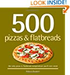 500 Pizzas &amp; Flatbreads: The Only Piz...