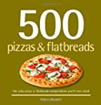 500 Pizzas & Flatbreads: The Only Piz...