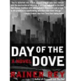 img - for [ Day of the Dove BY Rey, Rainer ( Author ) ] { Hardcover } 2015 book / textbook / text book