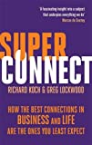 Superconnect: The Power of Networks and the Strength of Weak Links. Richard Koch, Greg Lockwood (0349122318) by Koch, Richard
