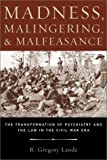 Madness, Malingering &  Malfeasance: The Transformation of Psychiatry and the Law in the Civil War Era
