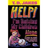 Help! I'm Raising My Children Aloneby T. D Jakes