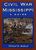 Civil War Mississippi: A Guide